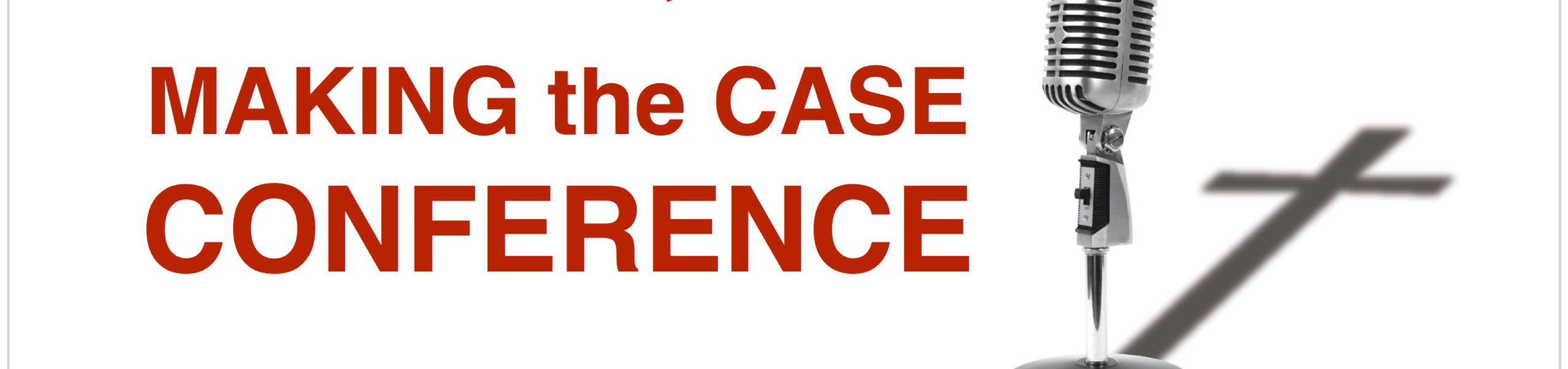 """2018 Issues, Etc. """"Making the Case"""" Conference"""